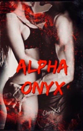 ALPHA ONYX {BOOK 1} by cherrykel