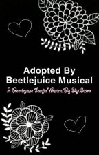 Adopted By Beetlejuice Musical {UNDER HEAVY EDITING} by Sky0Starz