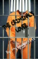 The Criminal's Lover by my_golden_life