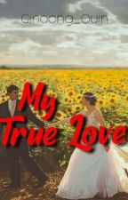 My True love - Published (COMPLETED) by Ginoong_Quin