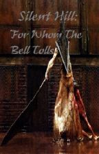 Silent Hill: For Whom The Bell Tolls [On Hold] by Billie_The_Kid