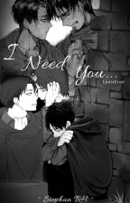 I Need You... [Eren X Levi] by crxshed_
