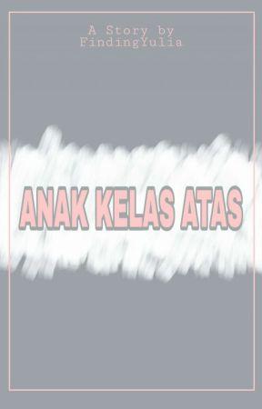 ANAK KELAS ATAS by FindingYulia