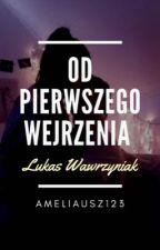 OD PIERWSZEGO WEJRZENIA / Łukasz Wawrzyniak/ No kxk  by ameliausz123