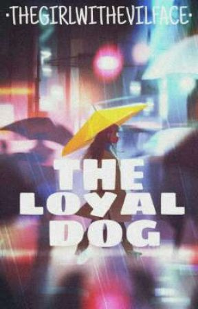 The Loyal Dog  by Thegirlwithevilface