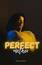 Wanted: Perfect Mother Good Heart Series #1  ni donna-dmmc