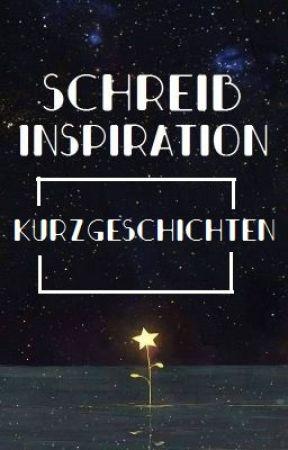 Schreibinspiration - Kurzgeschichten by MitternachtsZauber