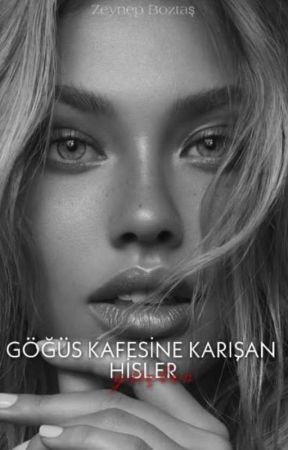 GÖĞÜS KAFESİNE KARIŞAN HİSLER by zeynepbozts