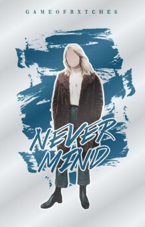 Nevermind by gameofbxtches