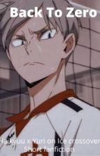 Back To Zero ( Haikyuu x Yuri on Ice// crossover// short fan fiction) by Anime_kpopstranger