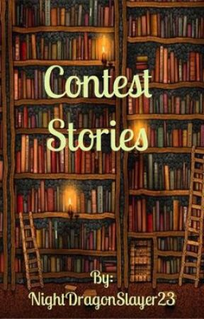 Contest Stories by NightDragonSlayer23
