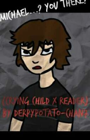 Michael...? You There? (CRYING CHILD X READER) by Eggnawg
