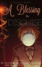 A Blessing in Disguise [ Cryaotic Fanfic ] by Domuniquee