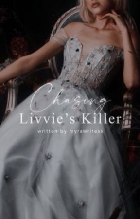 Chasing Livvie's Killer by myrawritess
