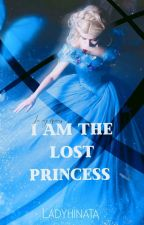 I AM THE LOST PRINCESS by LadyHinata_26