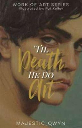 'Til Death, He Do Art(Work Of Art Series #1) by majestic_qwyn