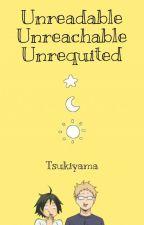 Unreadable. Unreachable. Unrequited. | TsukiYama ✓ by triptosaturn