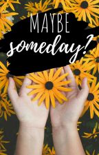 Maybe Someday? || √ by Fallensmiles