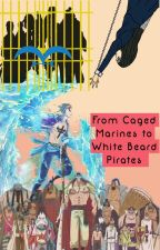 From Caged Marines to Whitebeard Pirates by Riren12345