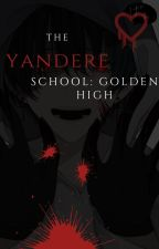 The Yandere School: Golden High (Yandere Boys X Reader) by itscatella