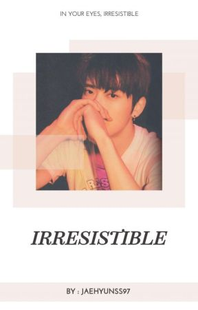 Irresistible || JJH✔ by jaehyunss97