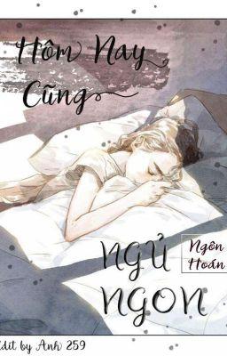 Đọc truyện [Edit_Đang Tiến Hành] Hôm Nay Cũng Ngủ Ngon - Ngôn Hoán