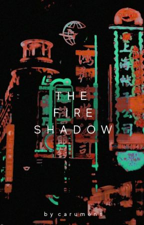 The Fire Shadow by carumens