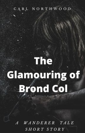 The Glamouring of Brond Col by CarlFNorthwood