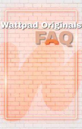 Wattpad Originals FAQ by WattOriginals