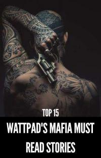 TOP 15 WATTPAD'S MAFIA MUST READ STORIES cover
