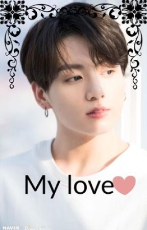My love       jungkook ff by MJ2097