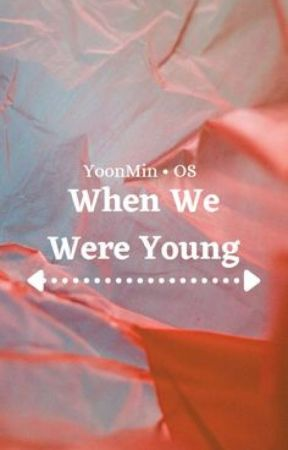 When We Were Young 🌸 YOONMIN 🌸 OS by Denise_Vale