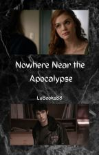 Nowhere Near the Apocalypse  // 10k fanfic by LuBooks88