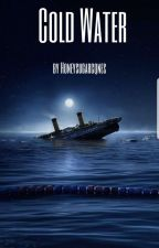 Titanic x reader~ Cold Water by zombiesruhroh