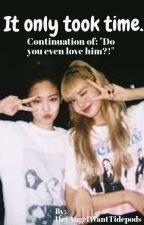 It only took time {JenLisa FF} ✔️ •|Book 2|• by HeyAngelWantTidepods
