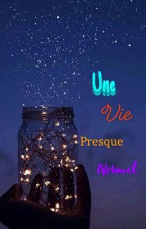 Une vie presque normal !! TOME 2 🥰😋TERMINER !! by LeaTournigand