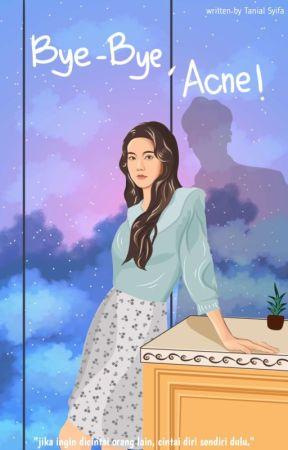 Bye-bye, acne!  [END] by Tanialsyifa