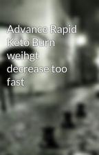 Advance Rapid Keto Burn weihgt decrease too fast by christovasqu