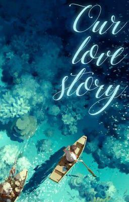 Đọc truyện |AnimexReader| Our Love Story
