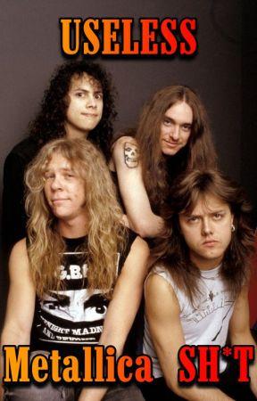 USELESS Metallica SH*T by smoothborescattergun