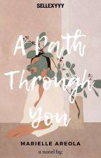 A Path Through You by sellexyyy