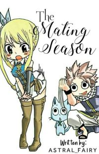 The Mating Season🔥🌟[ A NaLu FanFiction ] cover