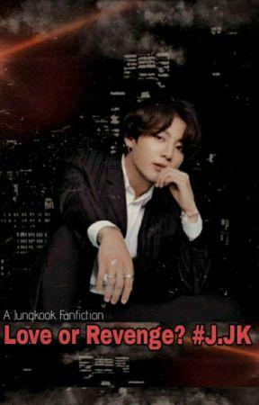 Love or Revenge #J.JK -In curs de editare- by Kim_HaRi787