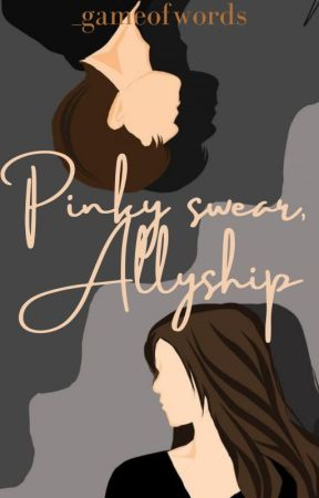 Pinky Swear, Allyship (Completed)  by eskribalon