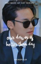 Our Dawn is Hotter than Day [SEVENTEEN MINGYU] by kwonspoiler