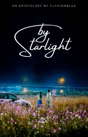 By Starlight (Epistolary) ✔️ by flyhighblue