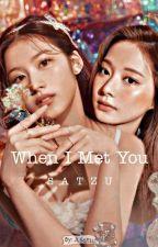 When I Met You.. • SaTzu [COMPLETED] by JLSatzu