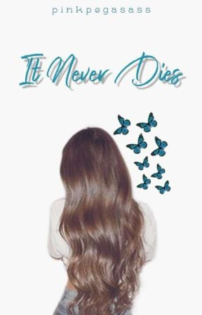 It Never Dies by pinkpegasass