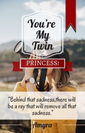 You're My Twin Princess!🌹 by MsAmyra_