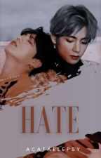 HATE   Taekook ✔ by Acataelepsy